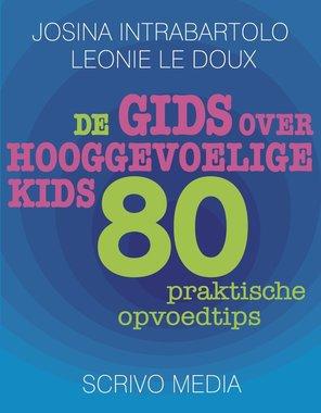 De gids over hooggevoelige kids - 80 praktische tips